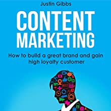 Content Marketing: How to Build a Great Brand and Gain High Loyalty Customer Audiobook by Justin Gibbs Narrated by Alex Freeman