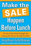 Make the Sale Happen Before Lunch: 50 Cut-to-the-Chase Strategies for Getting the Business Results You Want (PAPERBACK) (0071788689) by Schiffman, Stephan