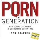 Porn Generation: How Social Liberalism Is Corrupting Our Future Hörbuch von Ben Shapiro Gesprochen von: Andrew Bernays