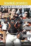 Baseball America 2012 Almanac: A Comprehensive Review of the 2011 Season (Baseball America's Almanac)