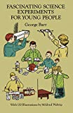 Fascinating Science Experiments for Young People (0486276708) by Barr, George