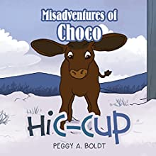 Misadventures of Choco: Hic-Cup (       UNABRIDGED) by Peggy A. Boldt Narrated by Peggy A. Boldt