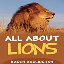 All About Lions: All About Everything (       UNABRIDGED) by Karen Darlington Narrated by Paul Holbrook