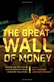 The Great Wall of Money: Power and Politics in Chinas International Monetary Relations (Cornell Studies in Money)