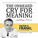 The Unheard Cry for Meaning: Psychotherapy and Humanism (       UNABRIDGED) by Viktor E. Frankl Narrated by Bronson Pinchot