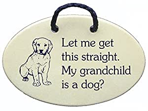 Let me get this straight. My grandchild is a dog? Ceramic wall plaques and art signs handmade exclusively by Mountain Meadows Pottery in the USA.