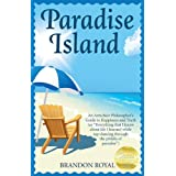 "Paradise Island: An Armchair Philosopher's Guide to Happiness and Truth (or ""Everything that I know about life I learned while tap-dancing through the pitfalls of paradise"")by Brandon Royal"