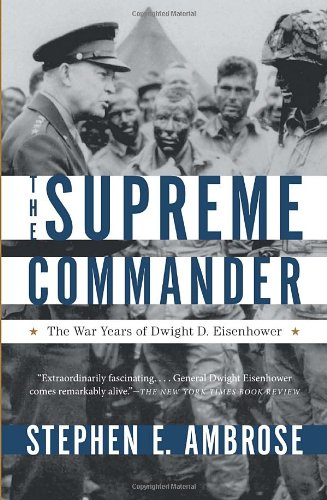Stephen E. Ambrose - The Supreme Commander: The War Years of Dwight D. Eisenhower