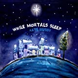 While Mortals Sleepby Kate Rusby