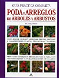 Guia practica completa poda y arreglos de arboles y arbustos / Pruning and Training: Como podar, cuidar y arreglar arboles frutales y ornamentales, ... Shrubs, Hedges, Topiary, T (Spanish Edition) by Bird, Richard (2010) Hardcover