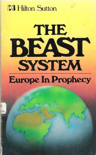 The Beast System: Europe in Prophecy (An Examination of Revelation Chapters 13 and 17)