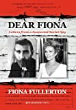 Fiona Fullerton Dear Fiona: Letters from a Suspected Soviet Spy
