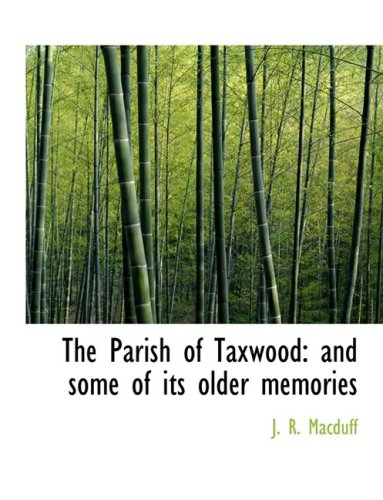 The Parish of Taxwood: and some of its older memories (Large Print Edition)