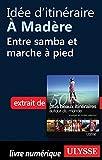 Id�e d'itin�raire � Mad�re : Entre samba et marche � pied