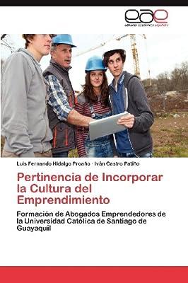 Pertinencia de Incorporar la Cultura del Emprendimiento: Formación de Abogados Emprendedores de la Universidad Católica de Santiago de Guayaquil (Spanish Edition)