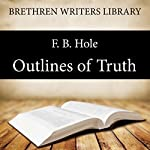 Outlines of Truth: Brethren Writers Library Book 1 | FB Hole