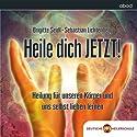 Heile dich JETZT!: Heilung für unseren Körper und selbst lieben lernen Hörbuch von Brigitte Seidl, Sebastian Lichtenberg Gesprochen von:  N.N.