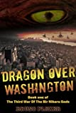 img - for Dragon Over Washington (The Third War Of The Bir Nibaru Gods) book / textbook / text book