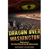 Dragon Over Washington (The Third War Of The Bir Nibaru Gods)by Bruno Flexer