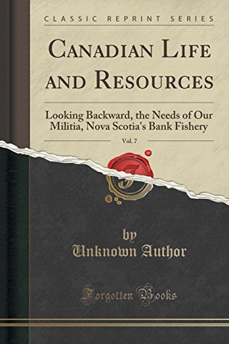 canadian-life-and-resources-vol-7-looking-backward-the-needs-of-our-militia-nova-scotias-bank-fisher