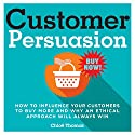 Customer Persuasion: How to Influence Your Customers to Buy More and Why an Ethical Approach Will Always Win Audiobook by Chloë Thomas Narrated by Chloë Thomas