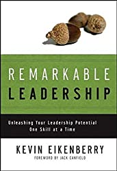 Remarkable Leadership: Unleashing Your Leadership Potential One Skill at a Time