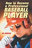 img - for How to Become a Professional Baseball Player by Bo Durkac (2003-04-07) book / textbook / text book