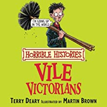 Horrible Histories: Vile Victorians Audiobook by Terry Deary, Martin Brown Narrated by Terry Deary