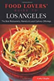 Food Lovers Guide to® Los Angeles: The Best Restaurants, Markets & Local Culinary Offerings (Food Lovers Series)