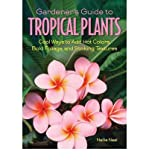 img - for Gardener's Guide to Tropical Plants: Cool Ways to Add Hot Colors, Bold Foliage, and Striking Textures (Gardener's guides) (Paperback) - Common book / textbook / text book