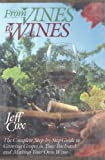 From Vines to Wines: The Complete, Step-by-Step Guide to Growing Grapes in Your Backyard and Making Your Own Wine (0060154276) by Jeff Cox