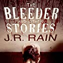 The Bleeder and Other Stories (       UNABRIDGED) by J. R. Rain Narrated by Scot Wilcox