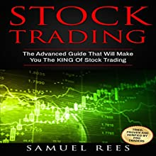 Stock Trading: The Advanced Guide That Will Make You the King of Stock Trading | Livre audio Auteur(s) : Samuel Rees Narrateur(s) : Ralph L. Rati