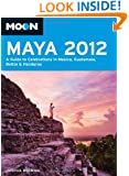 Moon Maya 2012: A Guide to Celebrations in Mexico, Guatemala, Belize and Honduras (Moon Handbooks)