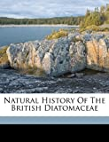 img - for Natural history of the British Diatomaceae book / textbook / text book