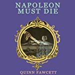 Napoleon Must Die: A Mme. Vernet Investigation, Book 1 (       UNABRIDGED) by Quinn Fawcett Narrated by Kristen Potter