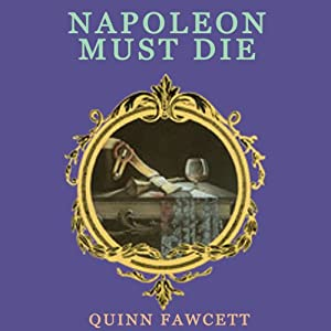 Napoleon Must Die: A Mme. Vernet Investigation, Book 1 | [Quinn Fawcett]