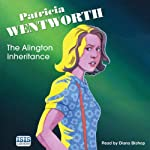 The Alington Inheritance (       UNABRIDGED) by Patricia Wentworth Narrated by Diana Bishop