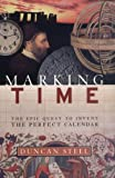 Marking Time: The Epic Quest to Invent the Perfect Calendar (0471404217) by Steel, Duncan