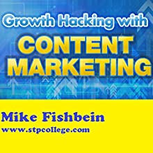 Growth Hacking with Content Marketing: How to Increase Website Traffic (       UNABRIDGED) by Mike Fishbein Narrated by Andrew J. Mason