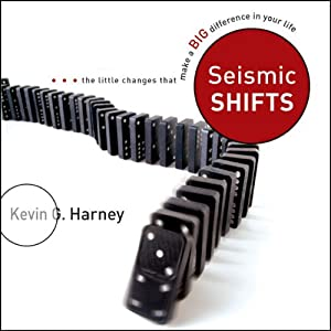 Seismic Shifts: The Little Changes That Make a Big Difference in Your Life | [Kevin G. Harney]