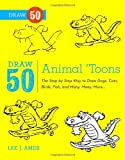 Draw 50 Animal Toons: The Step-by-Step Way to Draw Dogs, Cats, Birds, Fish, and Many, Many, More...