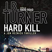 Hard Kill: A Jon Reznick Thriller | J. B. Turner