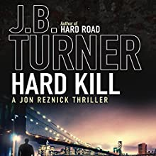 Hard Kill: A Jon Reznick Thriller (       UNABRIDGED) by J. B. Turner Narrated by Hayward Morse