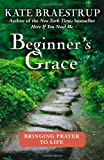 Image of Beginner&#039;s Grace: Bringing Prayer to Life