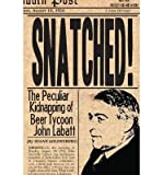 img - for [(Snatched: The Peculiar Kidnapping of Beer Tycoon John Labatt )] [Author: Susan Goldenberg] [Sep-2004] book / textbook / text book