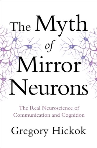 Der Mythos von Spiegelneuronen: The Real Neuroscience of Kommunikation und Kognition