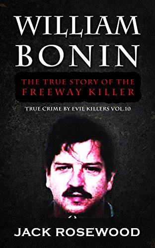 William Bonin: The True Story Of The Freeway Killer by Jack Rosewood ebook deal