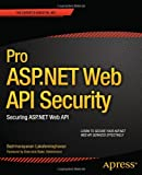 Pro ASP.NET Web API Security: Securing ASP.NET Web API (Expert's Voice in .NET)