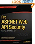 Pro ASP.Net Web API Security: Securin...